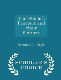 The World's Painters and Their Pictures - Scholar's Choice Edition