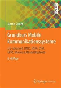 Grundkurs Mobile Kommunikationssysteme: Lte-Advanced, Umts, Hspa, GSM, Gprs, Wireless LAN Und Bluetooth