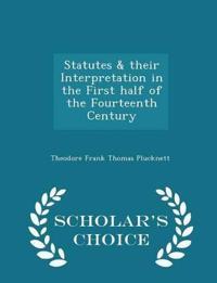Statutes & Their Interpretation in the First Half of the Fourteenth Century - Scholar's Choice Edition