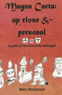Magna Carta-Up Close and Personal: A Guide for the Historically Challenged