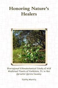 Honoring Nature's Healers: Bioregional Ethnobotanical Study of Wild Medicinal Plants of Kathleen, FL in the Greater Green Swamp