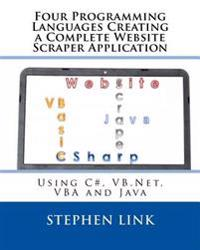 Four Programming Languages Creating a Complete Website Scraper Application: Using C#, VB.NET, VBA and Java