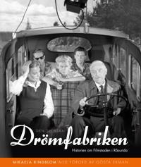 Den svenska drömfabriken : Historien om Filmstaden i Råsunda