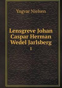 Lensgreve Johan Caspar Herman Wedel Jarlsberg 1 - Yngvar Nielsen pdf epub