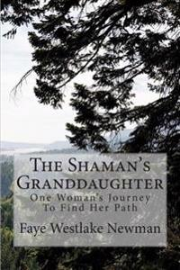 The Shaman's Granddaughter: One Woman's Journey to Find Her Path