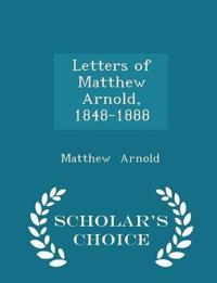 Letters of Matthew Arnold, 1848-1888 - Scholar's Choice Edition