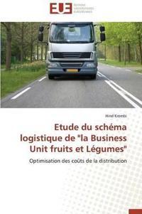 """Etude Du Sch�ma Logistique de """"la Business Unit Fruits Et L�gumes"""""""