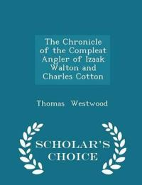The Chronicle of the Compleat Angler of Izaak Walton and Charles Cotton - Scholar's Choice Edition