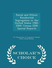 Racial and Ethnic Residential Segregation in the United States 1980-2000