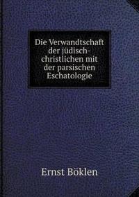 Die Verwandtschaft Der Judisch-Christlichen Mit Der Parsischen Eschatologie