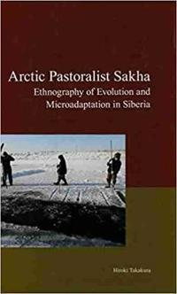 Arctic Pastoralist Sakha: Ethnography of Evolution and Microadaptation in Siberia