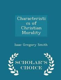 Characteristics of Christian Morality - Scholar's Choice Edition