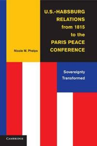 U.s.-habsburg Relations from 1815 to the Paris Peace Conference