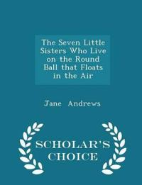 The Seven Little Sisters Who Live on the Round Ball That Floats in the Air - Scholar's Choice Edition