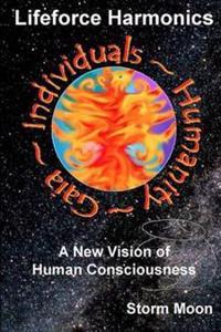 Lifeforce Harmonics- A New Vision of Human Consciousness