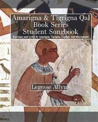 Amarigna & Tigrigna Qal Book Series Student Songbook: Exercises and Lyrics in Amarigna, Tigrigna, English, and Hieroglyphs