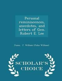 Personal Reminiscences, Anecdotes, and Letters of Gen. Robert E. Lee - Scholar's Choice Edition