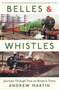 Belles and whistles - journeys through time on britains trains