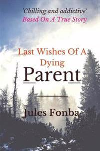 Last Wishes of a Dying Parent: Based on a True Story