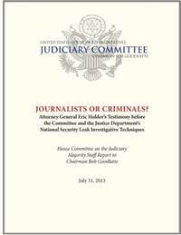 Journalists or Criminals? Attorney General Eric Holder's Testimony Before the Committee and the Justice Department's National Security Leak Investigat