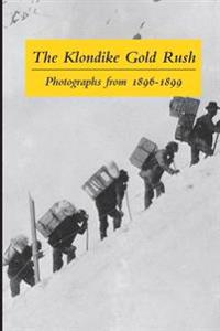 The Klondike Gold Rush: Photographs from 1896-1899