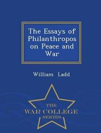 The Essays of Philanthropos on Peace and War - War College Series
