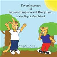 The Adventures of Kayden Kangaroo and Brody Bear a New Day, a New Friend