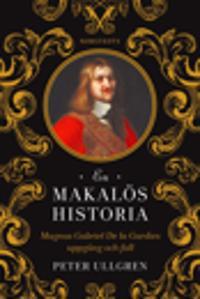 En makalös historia : Magnus Gabriel De la Gardies uppgång och fall