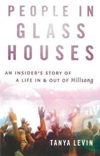 People In Glass Houses:An Insider's Story Of A Life In & OutOf Hillsong