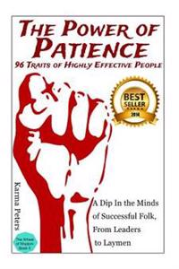 The Power of Patience - 96 Traits of Highly Effective People: A Dip in the Minds of Successful Folk, from Leaders to Laymen