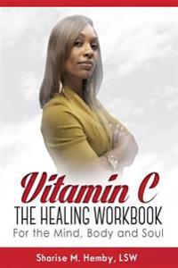 Vitamin C: The Healing Workbook for the Mind, Body and Soul