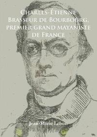 Charles-Etienne Brasseur De Bourbourg, Premier Grand Mayaniste De France