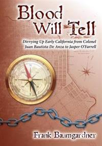 Blood Will Tell: Divvying Up Early California from Colonel Juan Bautista de Anza to Jasper O'Farrell