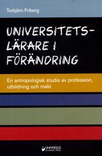 Universitetslärare i förändring : en antropologisk studie av profession, utbildning och makt