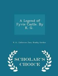 A Legend of Fyvie Castle. by K. G. [I.E. Catherine J. B. Gordon.] - Scholar's Choice Edition