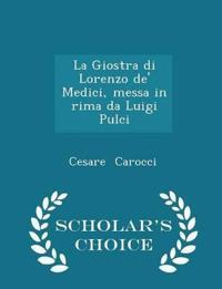 La Giostra Di Lorenzo de' Medici, Messa in Rima Da Luigi Pulci - Scholar's Choice Edition