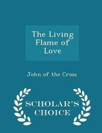 The Living Flame of Love - Scholar's Choice Edition