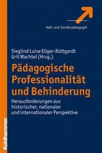 Padagogische Professionalitat Und Behinderung: Herausforderungen Aus Historischer, Nationaler Und Internationaler Perspektive