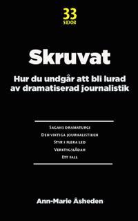 Skruvat : hur du undgår att bli lurad av dramatiserad journalistik