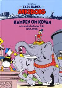 Carl Barks Ankeborg. Kampen om kovan och andra historier från 1957-1958