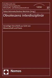 Obsoleszenz Interdisziplinar: Vorzeitiger Verschleiss Aus Sicht Von Wissenschaft Und Praxis