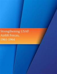 Strengthening USAF Airlift Forces, 1961-1964