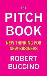The Pitch Book: New Thinking for New Business