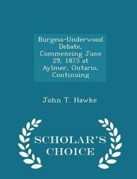 Burgess-Underwood Debate, Commencing June 29, 1875 at Aylmer, Ontario, Continuing - Scholar's Choice Edition