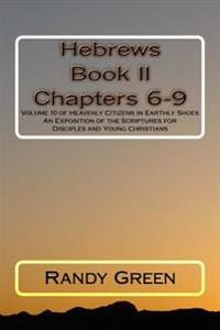 Hebrews Book II: Chapters 6-9: Volume 10 of Heavenly Citizens in Earthly Shoes, an Exposition of the Scriptures for Disciples and Young