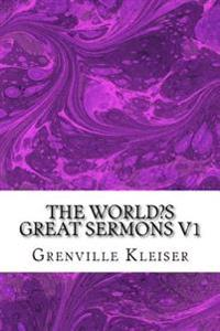 The World?s Great Sermons V1: (Grenville Kleiser Classics Collection)