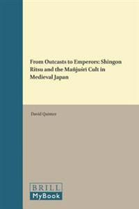 From Outcasts to Emperors: Shingon Ritsu and the Manjuśrī Cult in Medieval Japan