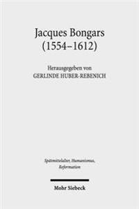 Jacques Bongars (1554-1612): Gelehrter Und Diplomat Im Zeitalter Des Konfessionalismus