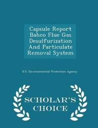 Capsule Report Bahco Flue Gas Desulfurization and Particulate Removal System - Scholar's Choice Edition