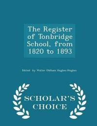 The Register of Tonbridge School, from 1820 to 1893 - Scholar's Choice Edition